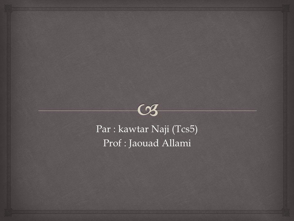Par : kawtar Naji (Tcs5) Prof : Jaouad Allami