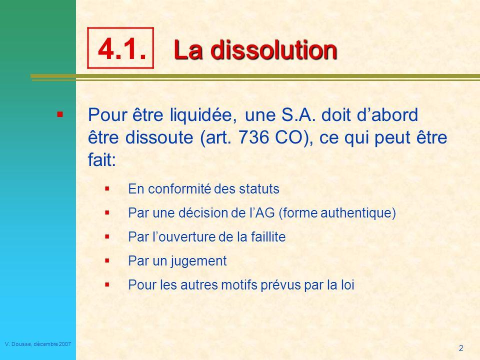 4.1. La dissolution. Pour être liquidée, une S.A. doit d'abord être dissoute (art. 736 CO), ce qui peut être fait: