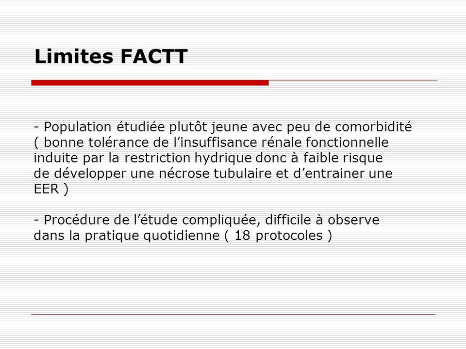 Limites FACTT - Population étudiée plutôt jeune avec peu de comorbidité. ( bonne tolérance de l'insuffisance rénale fonctionnelle.