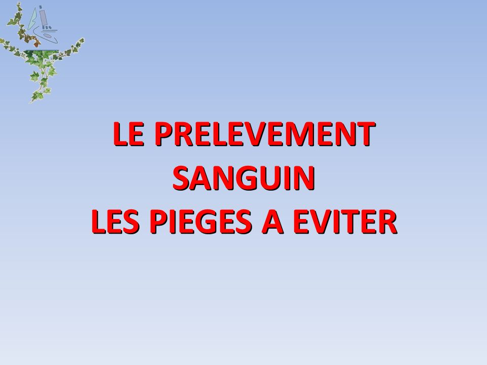 LE PRELEVEMENT SANGUIN LES PIEGES A EVITER