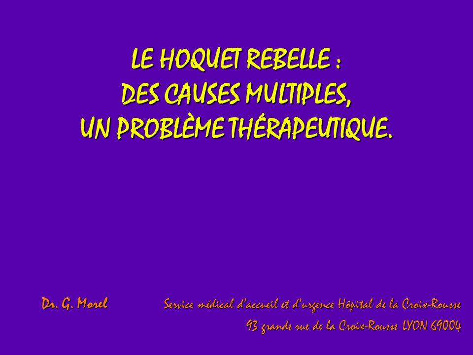 LE HOQUET REBELLE : DES CAUSES MULTIPLES, UN PROBLÈME THÉRAPEUTIQUE.