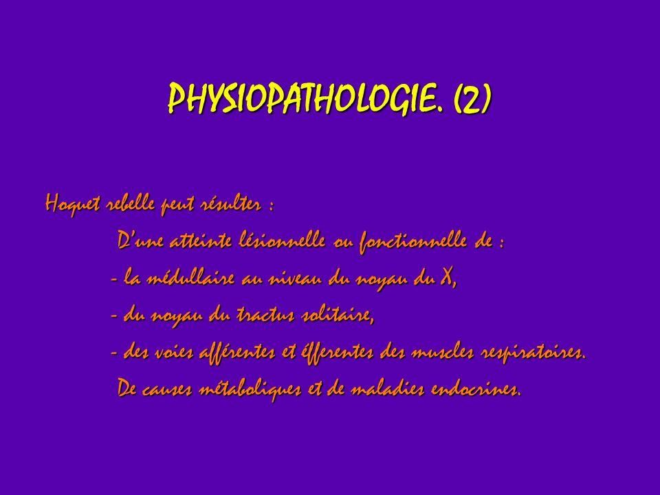 PHYSIOPATHOLOGIE. (2) Hoquet rebelle peut résulter :