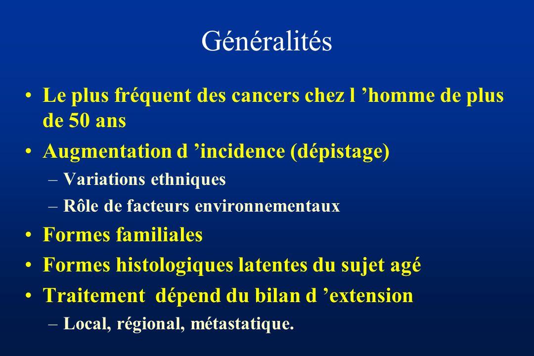 Généralités Le plus fréquent des cancers chez l 'homme de plus de 50 ans. Augmentation d 'incidence (dépistage)