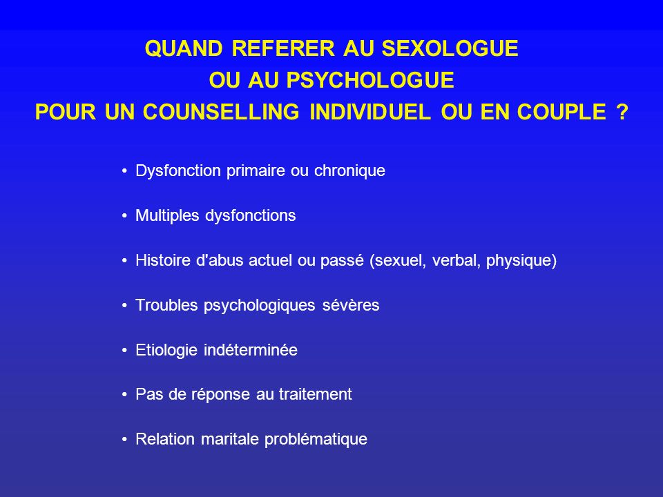 QUAND REFERER AU SEXOLOGUE OU AU PSYCHOLOGUE POUR UN COUNSELLING INDIVIDUEL OU EN COUPLE