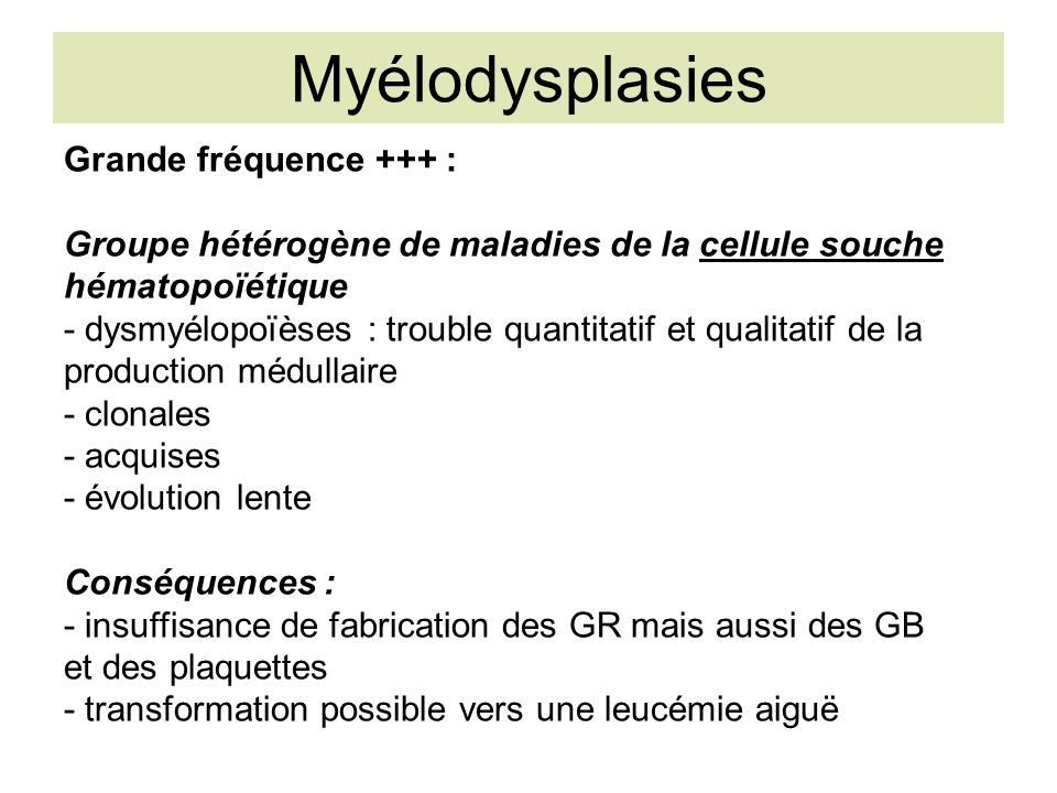 Myélodysplasies Grande fréquence +++ :