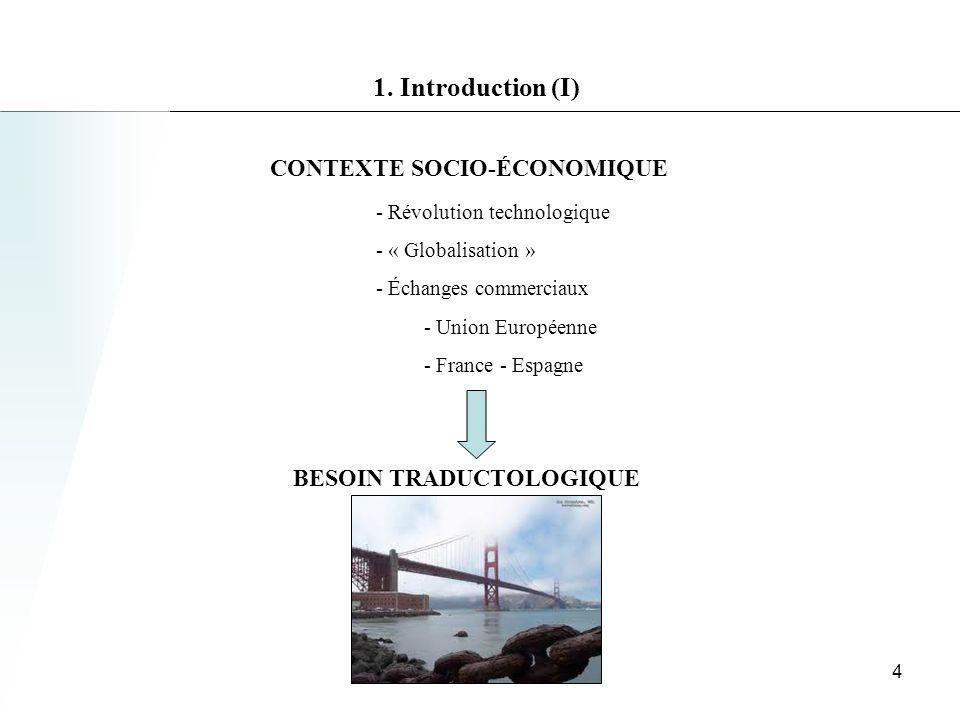 1. Introduction (I) CONTEXTE SOCIO-ÉCONOMIQUE BESOIN TRADUCTOLOGIQUE