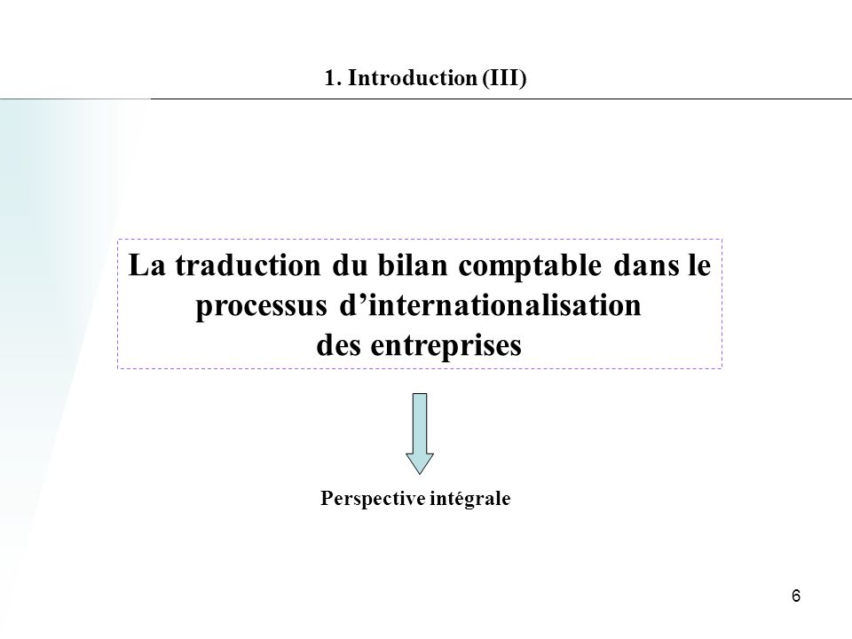 1. Introduction (III) La traduction du bilan comptable dans le processus d'internationalisation des entreprises.