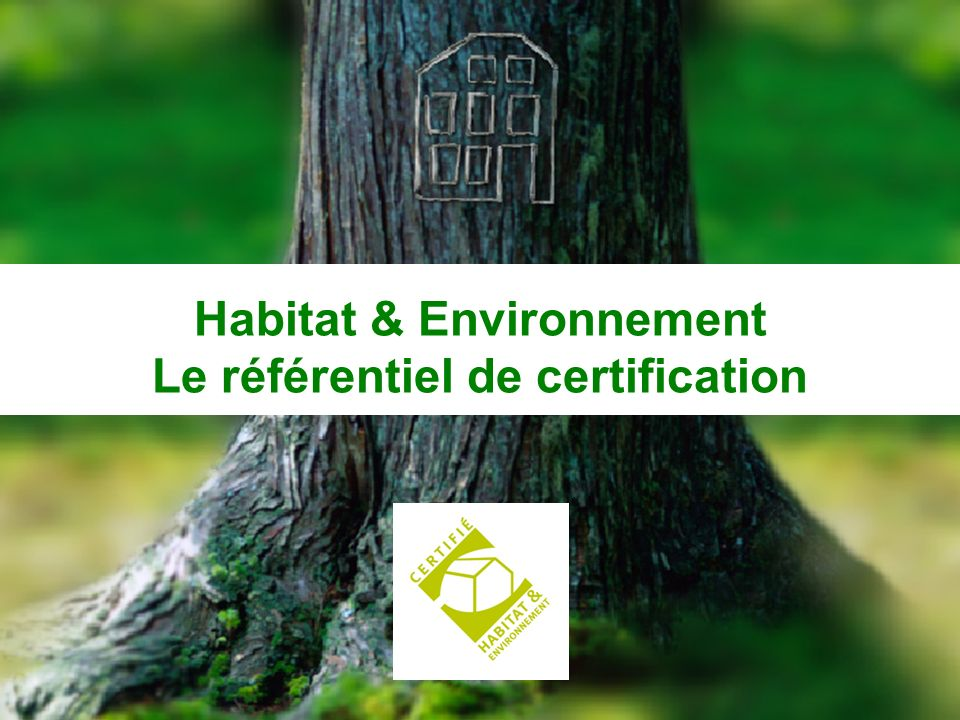 Habitat & Environnement Le référentiel de certification