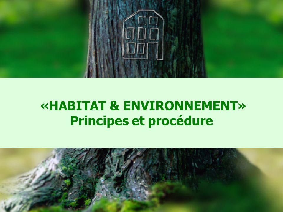 «HABITAT & ENVIRONNEMENT» Principes et procédure