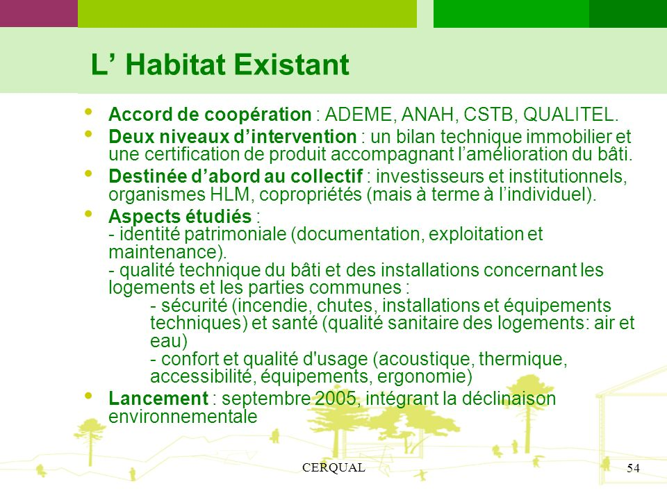 L' Habitat Existant Accord de coopération : ADEME, ANAH, CSTB, QUALITEL.