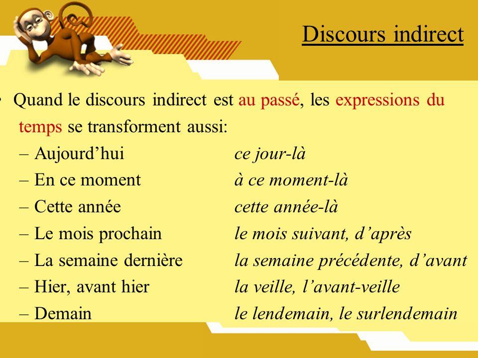 Discours indirect Quand le discours indirect est au passé, les expressions du. temps se transforment aussi: