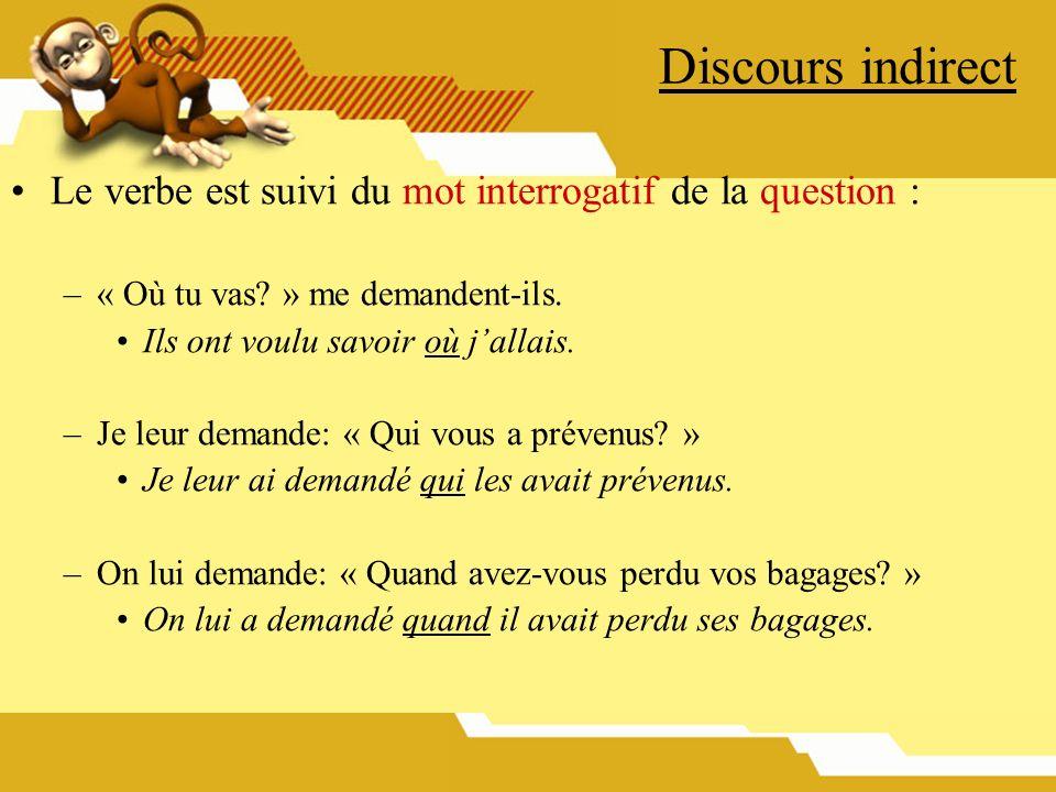 Discours indirect Le verbe est suivi du mot interrogatif de la question : « Où tu vas » me demandent-ils.