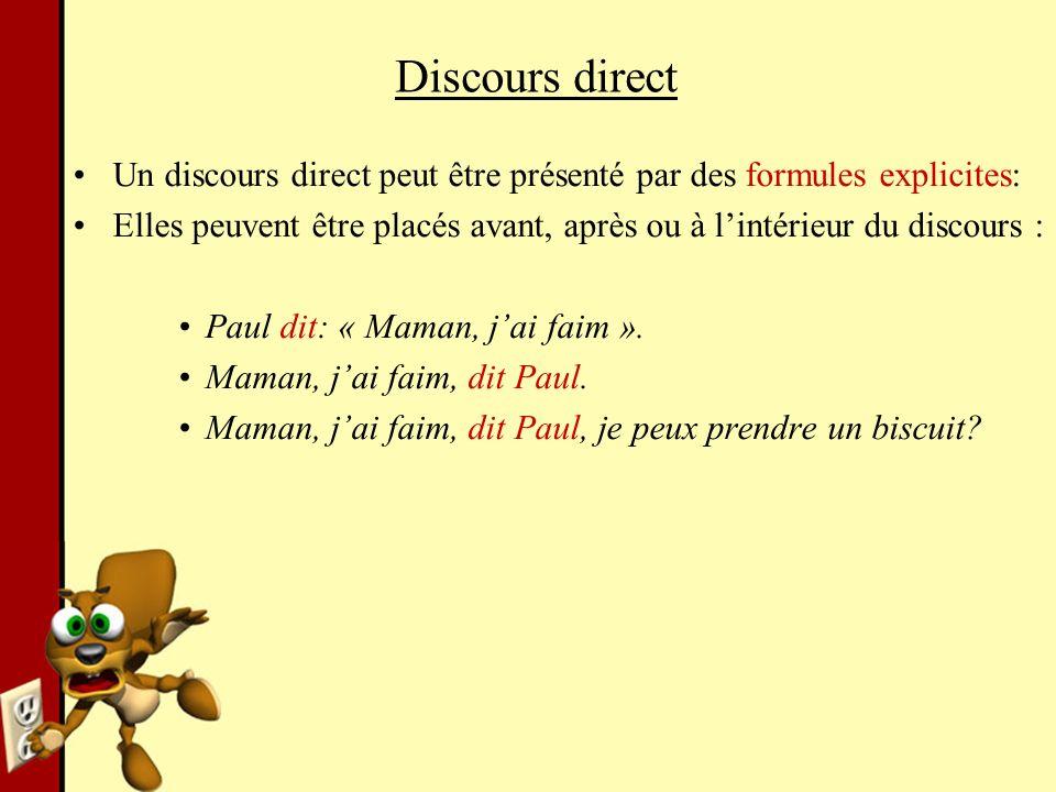 Discours direct Un discours direct peut être présenté par des formules explicites: