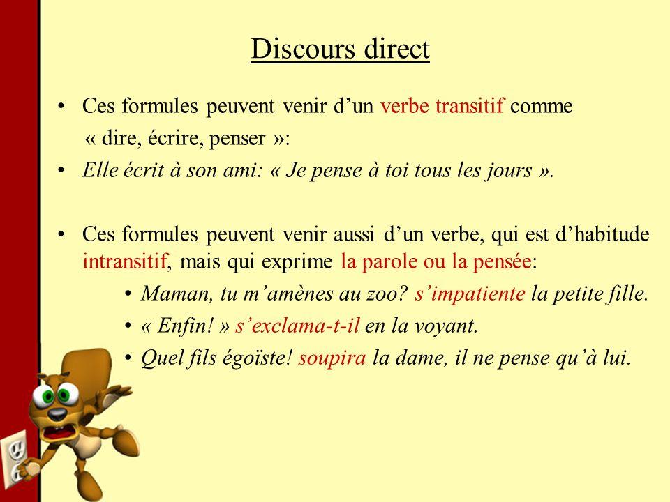 Discours direct Ces formules peuvent venir d'un verbe transitif comme