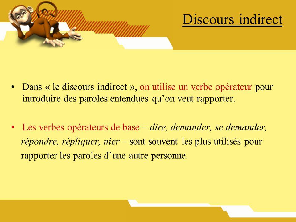 Discours indirect Dans « le discours indirect », on utilise un verbe opérateur pour introduire des paroles entendues qu'on veut rapporter.