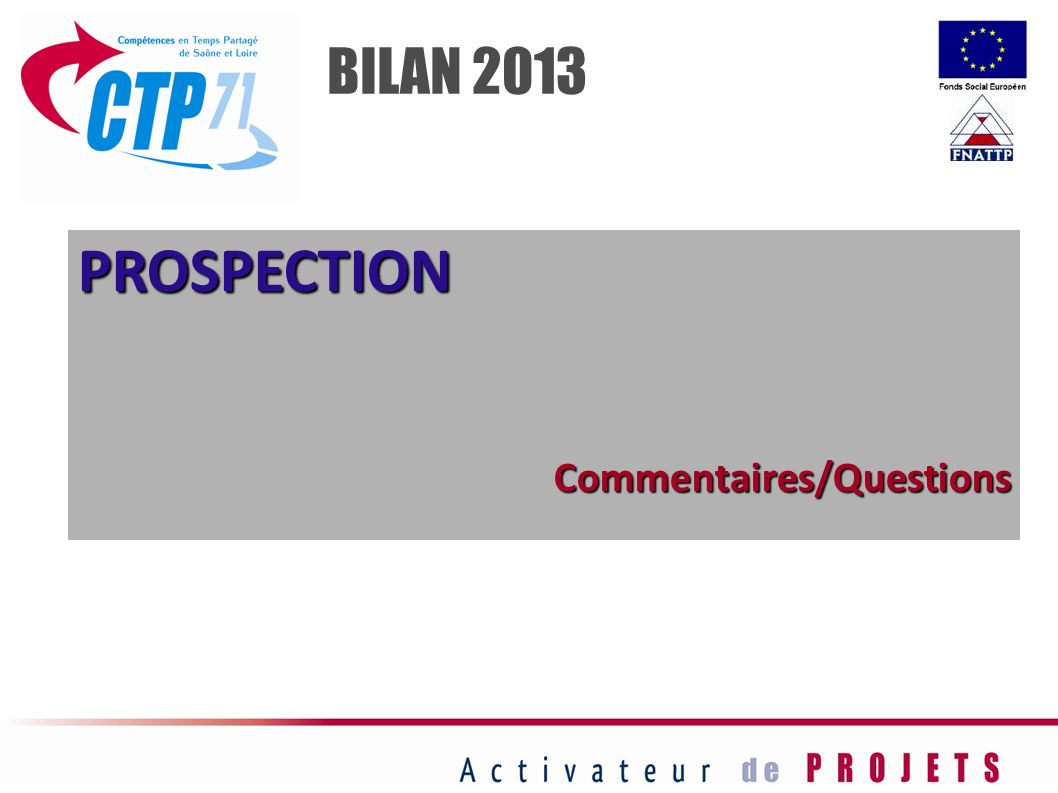 BILAN 2013 PROSPECTION Commentaires/Questions 45
