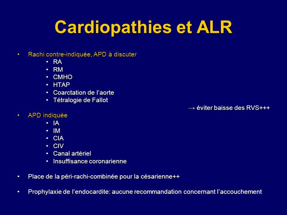 Cardiopathies et ALR Rachi contre-indiquée, APD à discuter RA RM CMHO