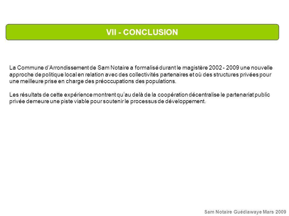 VII - CONCLUSION La Commune d'Arrondissement de Sam Notaire a formalisé durant le magistère 2002 - 2009 une nouvelle.