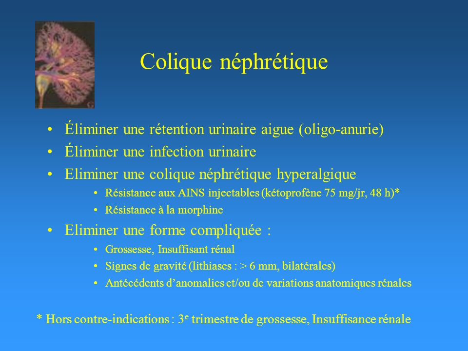 Colique néphrétique Éliminer une rétention urinaire aigue (oligo-anurie) Éliminer une infection urinaire.