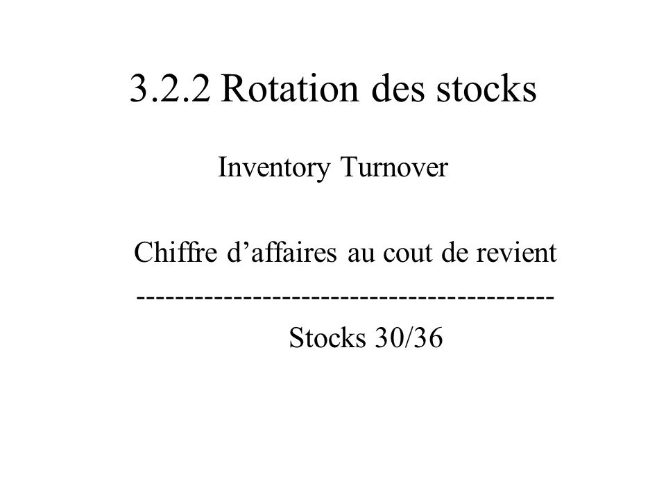 3.2.2 Rotation des stocks Inventory Turnover