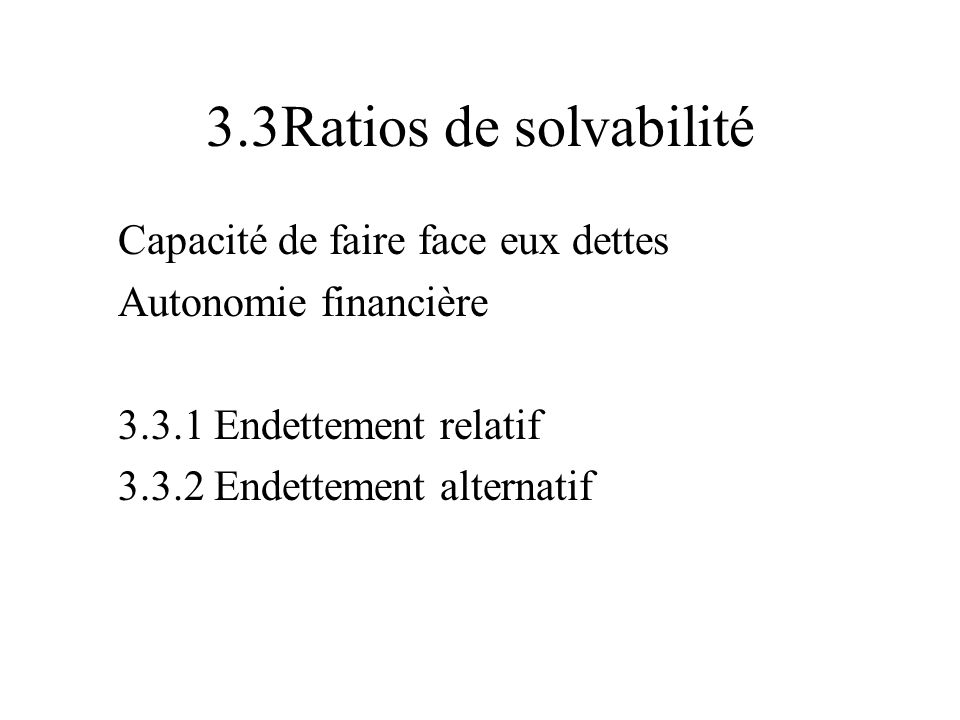 3.3Ratios de solvabilité Capacité de faire face eux dettes