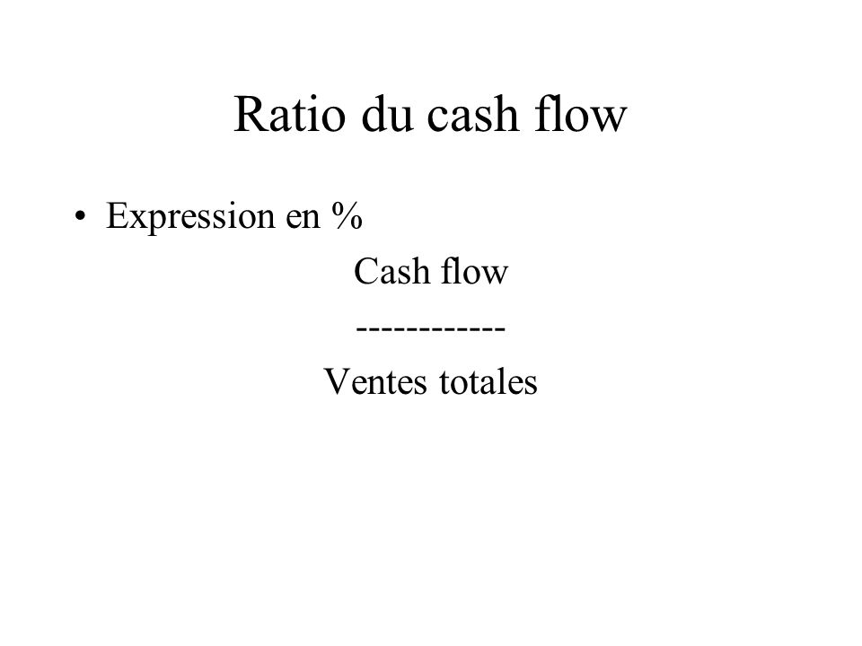 Ratio du cash flow Expression en % Cash flow ------------