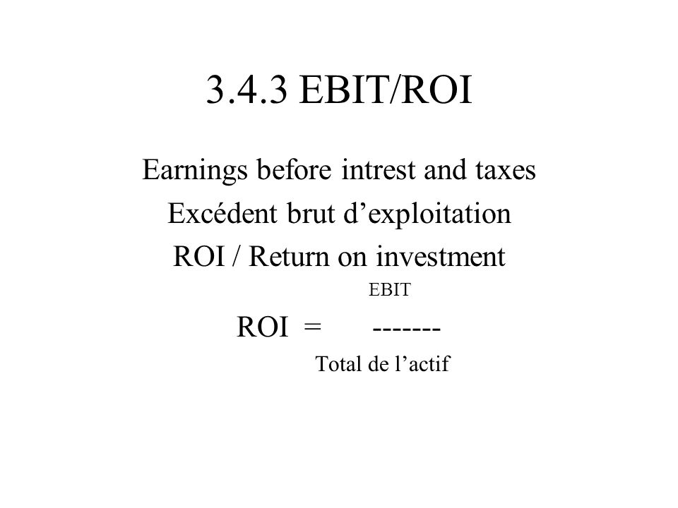 3.4.3 EBIT/ROI Earnings before intrest and taxes