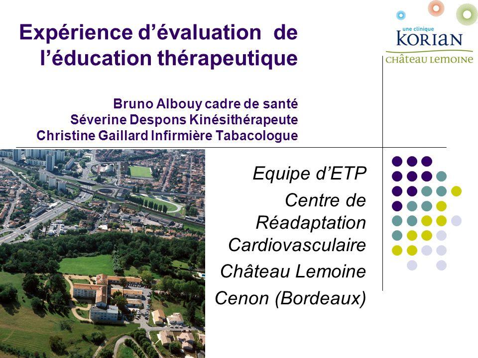 Expérience d'évaluation de l'éducation thérapeutique Bruno Albouy cadre de santé Séverine Despons Kinésithérapeute Christine Gaillard Infirmière Tabacologue