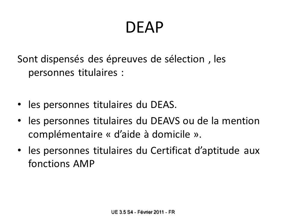 DEAP Sont dispensés des épreuves de sélection , les personnes titulaires : les personnes titulaires du DEAS.