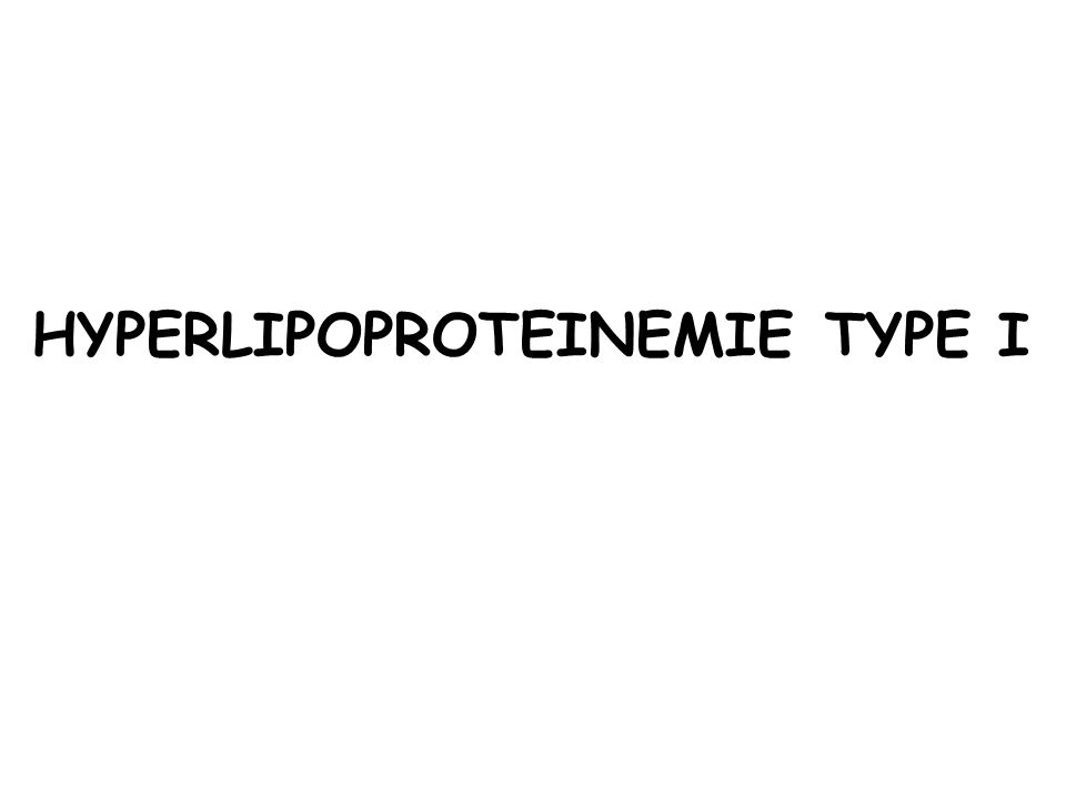HYPERLIPOPROTEINEMIE TYPE I