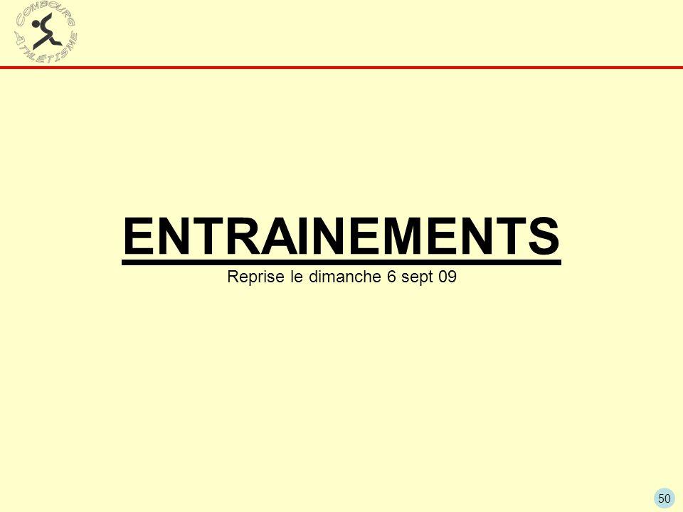ENTRAINEMENTS Reprise le dimanche 6 sept 09