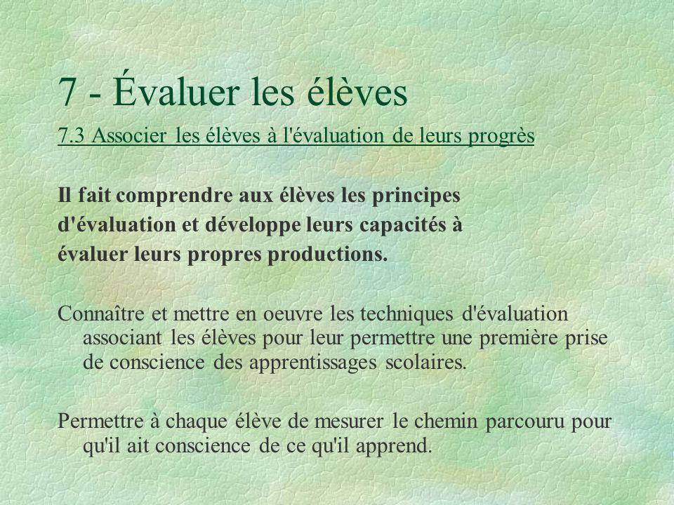 7 - Évaluer les élèves 7.3 Associer les élèves à l évaluation de leurs progrès. Il fait comprendre aux élèves les principes.