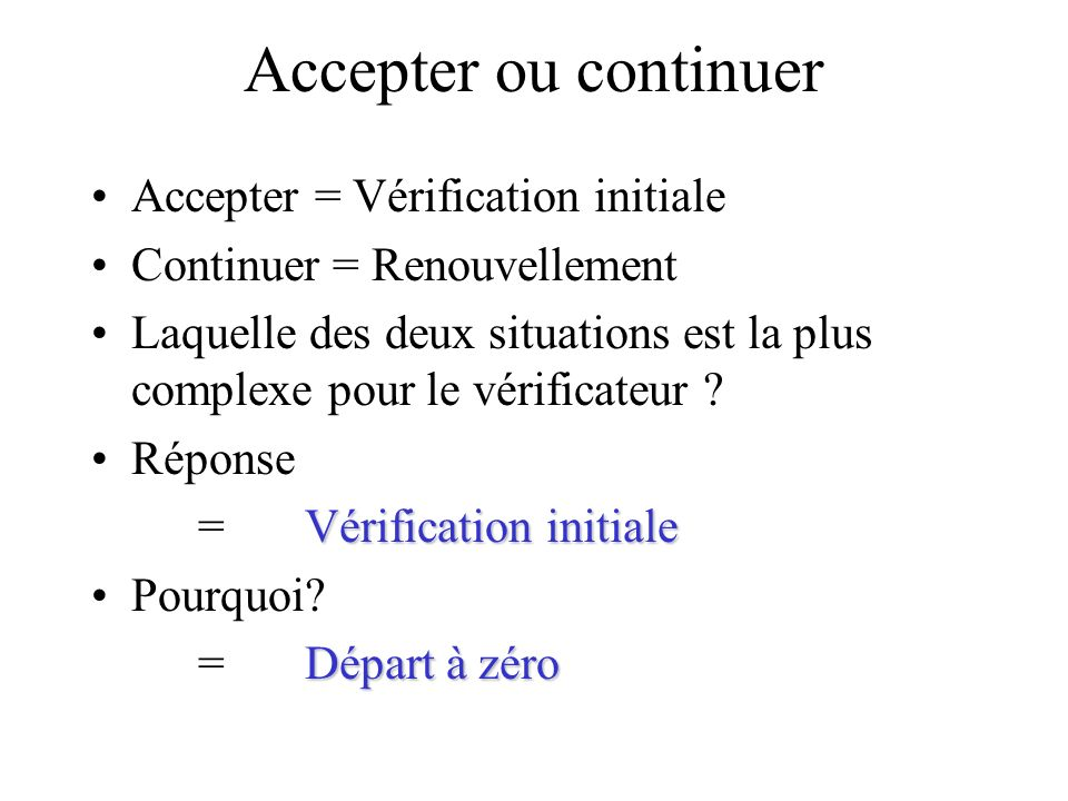Accepter ou continuer Accepter = Vérification initiale