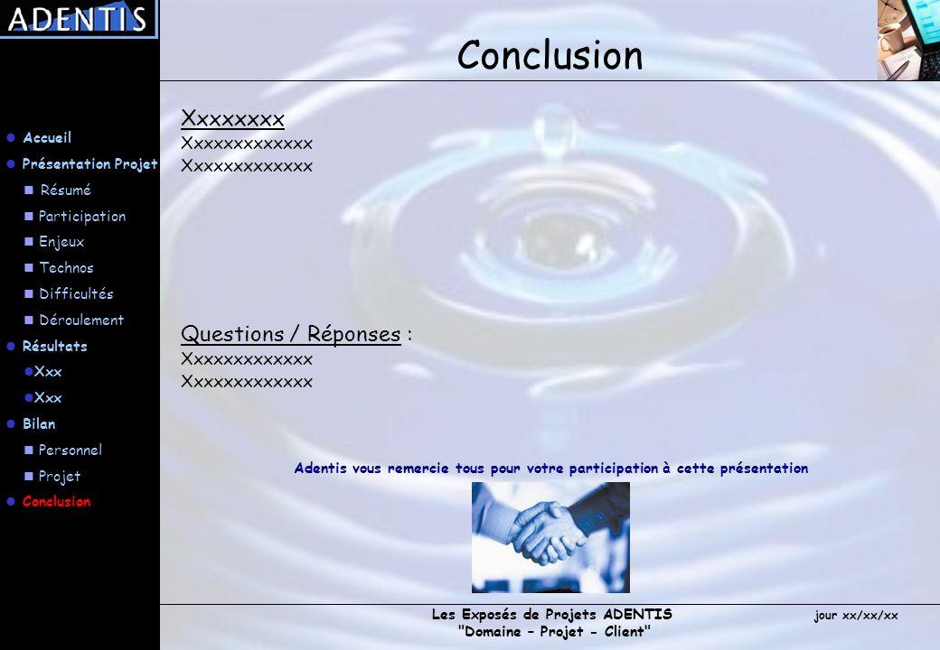 Conclusion Xxxxxxxx Questions / Réponses : Xxxxxxxxxxxxx Accueil