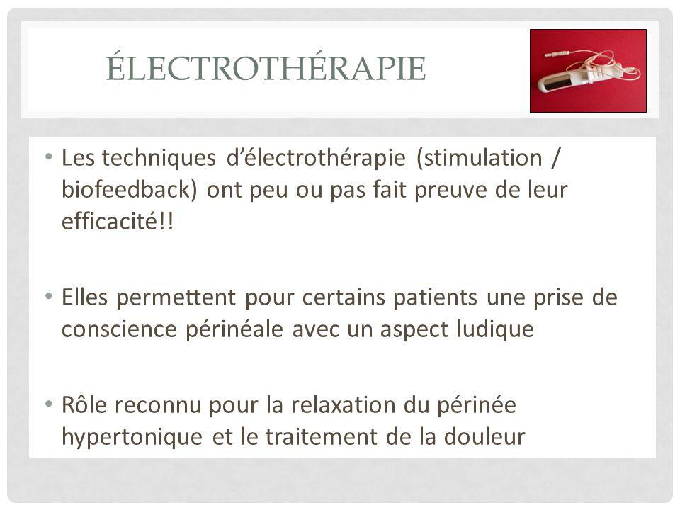 électrothérapie Les techniques d'électrothérapie (stimulation / biofeedback) ont peu ou pas fait preuve de leur efficacité!!