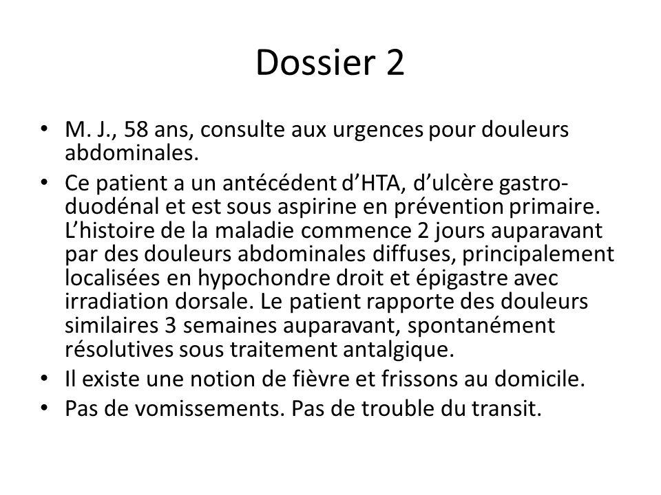 Dossier 2 M. J., 58 ans, consulte aux urgences pour douleurs abdominales.