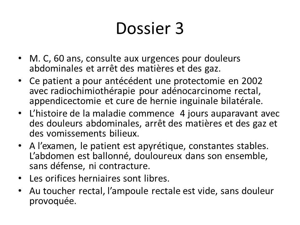 Dossier 3 M. C, 60 ans, consulte aux urgences pour douleurs abdominales et arrêt des matières et des gaz.