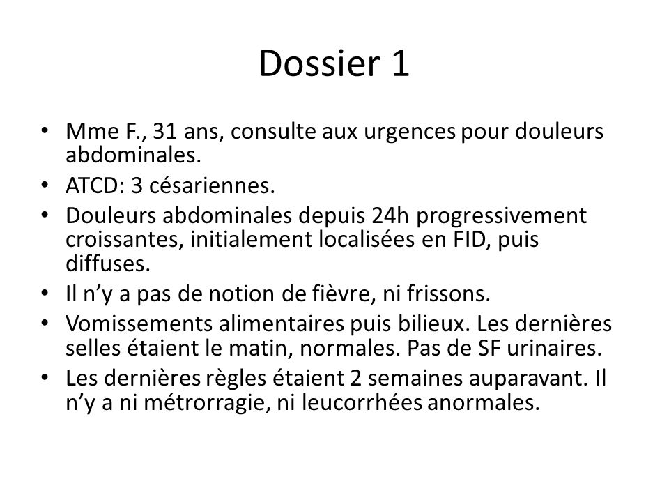 Dossier 1 Mme F., 31 ans, consulte aux urgences pour douleurs abdominales. ATCD: 3 césariennes.