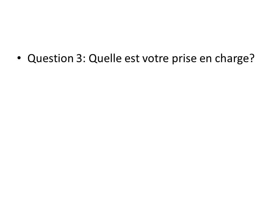 Question 3: Quelle est votre prise en charge