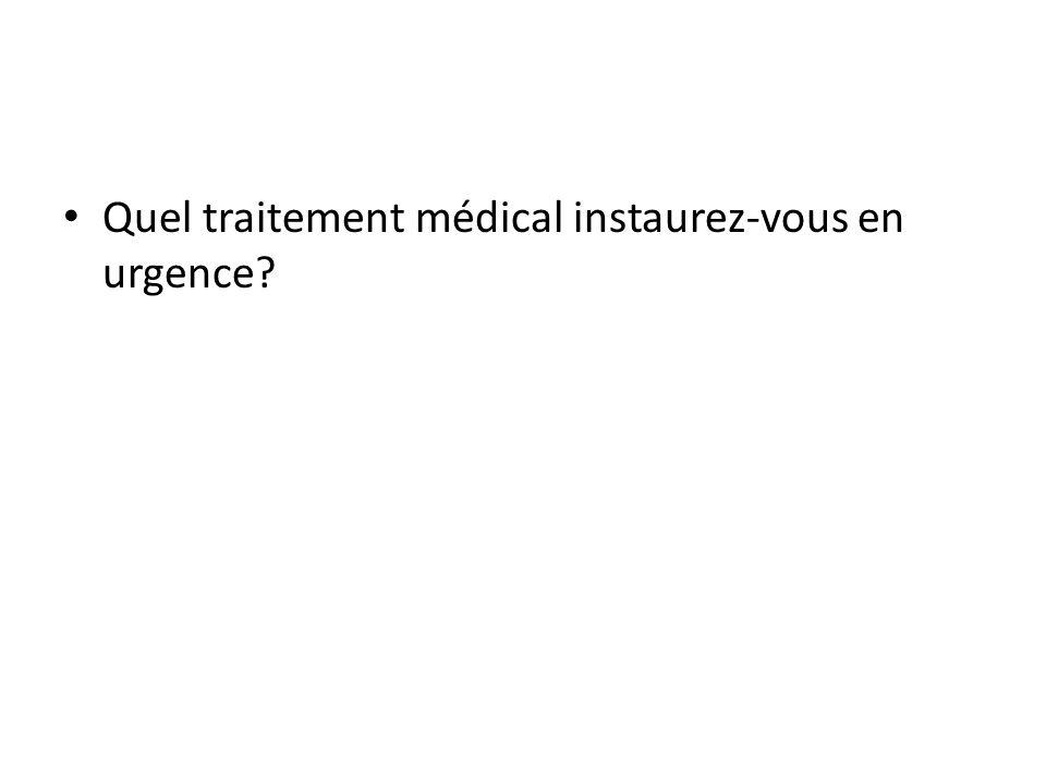 Quel traitement médical instaurez-vous en urgence