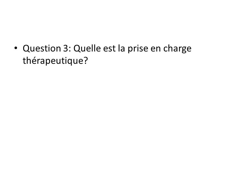 Question 3: Quelle est la prise en charge thérapeutique