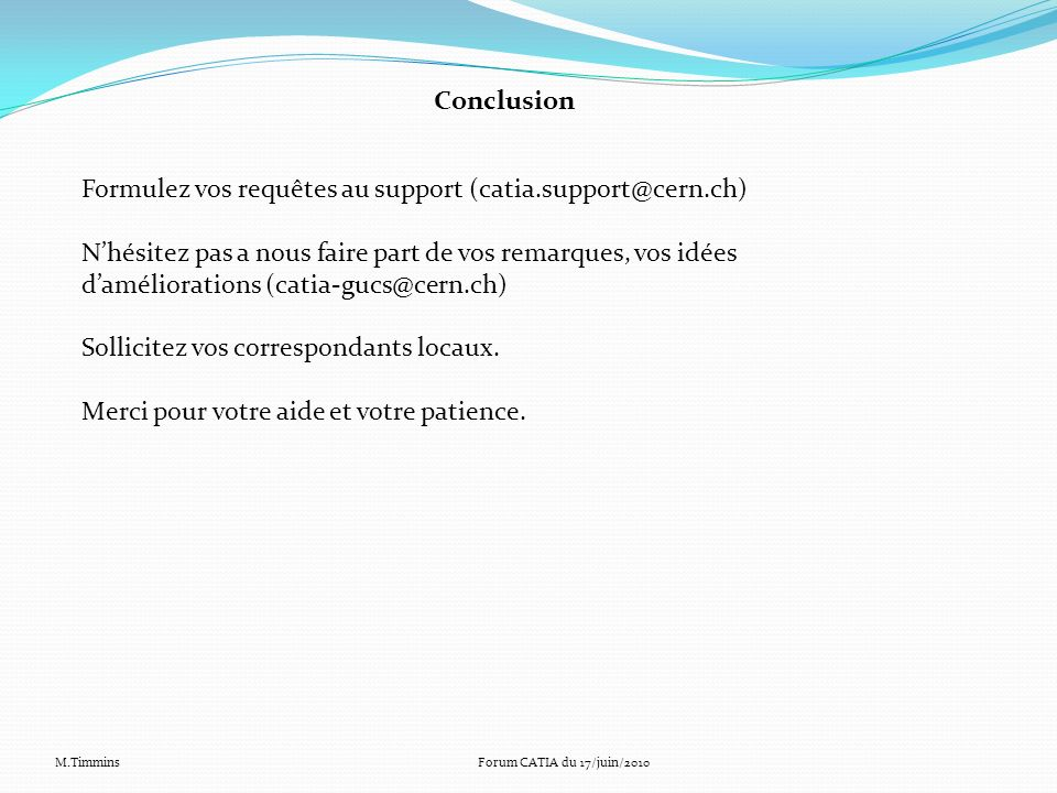 Formulez vos requêtes au support (catia.support@cern.ch)