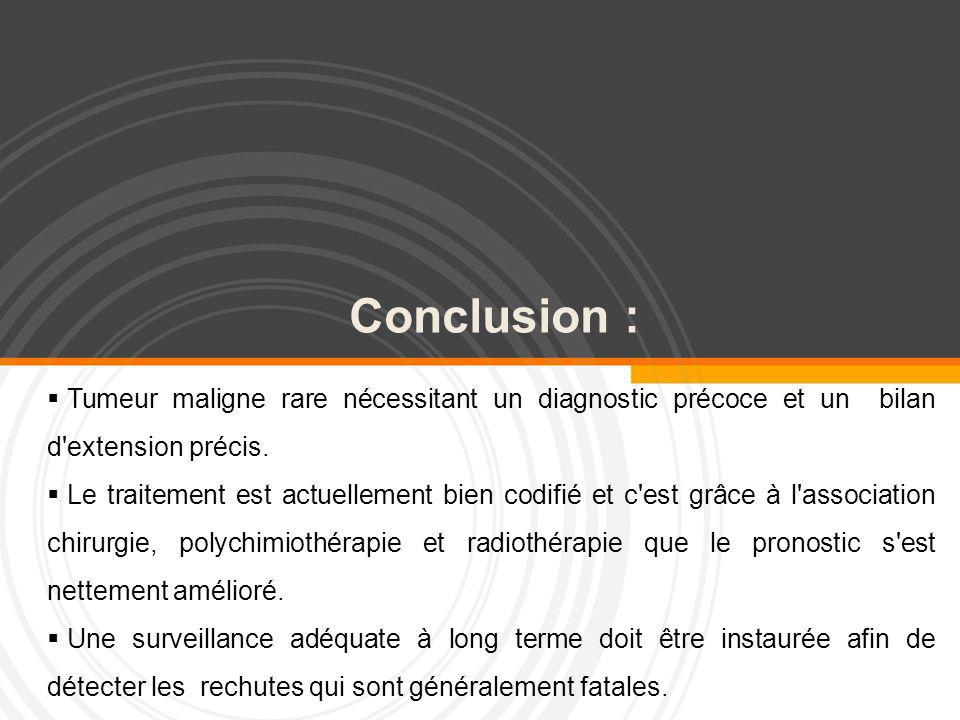 Conclusion : Tumeur maligne rare nécessitant un diagnostic précoce et un bilan d extension précis.