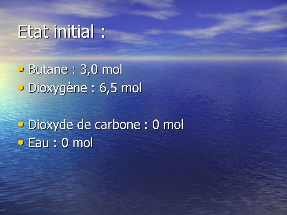 Etat initial : Butane : 3,0 mol Dioxygène : 6,5 mol