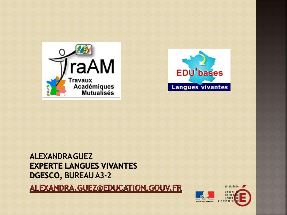 Alexandra GUEZ Experte Langues vivantes DGESCO, Bureau A3-2 Alexandra