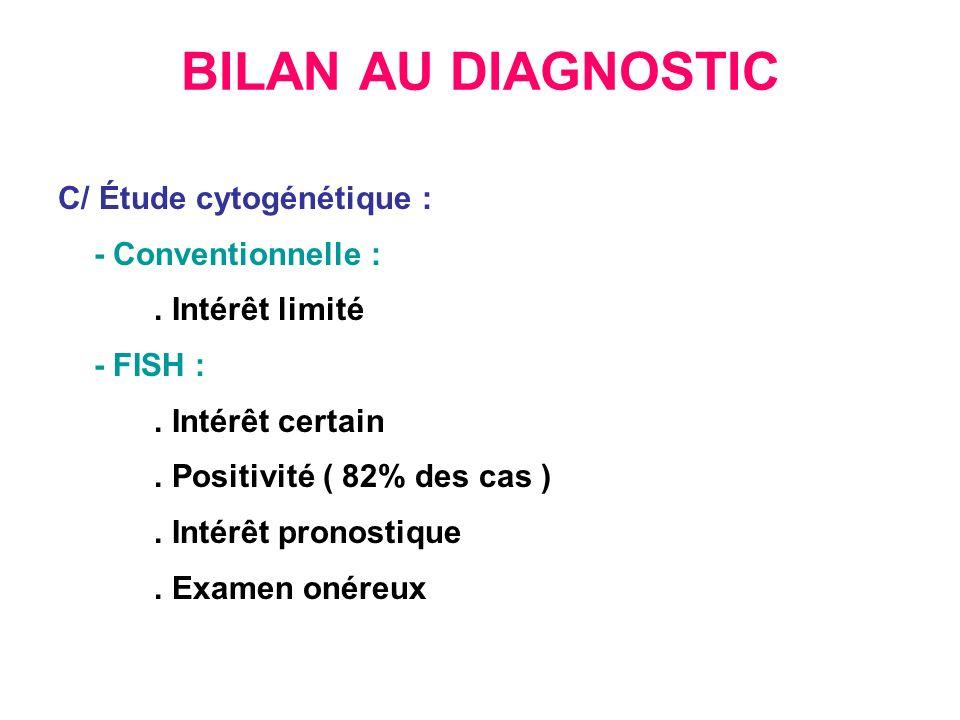 BILAN AU DIAGNOSTIC C/ Étude cytogénétique : - Conventionnelle :