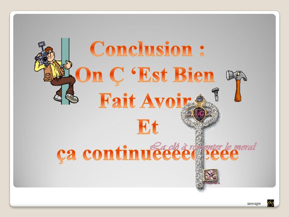 Conclusion : On Ç 'Est Bien Fait Avoir Et ça continueeeeeeeee