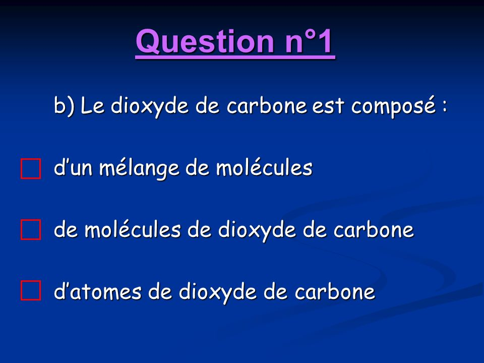 Question n°1 b) Le dioxyde de carbone est composé :