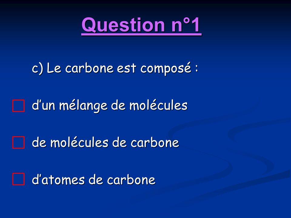 Question n°1 c) Le carbone est composé : d'un mélange de molécules