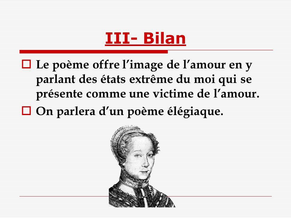 III- Bilan Le poème offre l'image de l'amour en y parlant des états extrême du moi qui se présente comme une victime de l'amour.